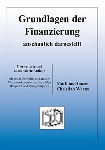 Grundlagen der Finanzierung - anschaulich dargestellt: mit einem Überblick zur aktuellen Finanzmarktregulierung und vielen Beispielen und Übungsaufgaben