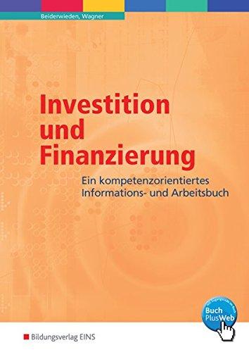 Investition und Finanzierung. Ein kompetenzorientiertes Informations- und Arbeitsbuch