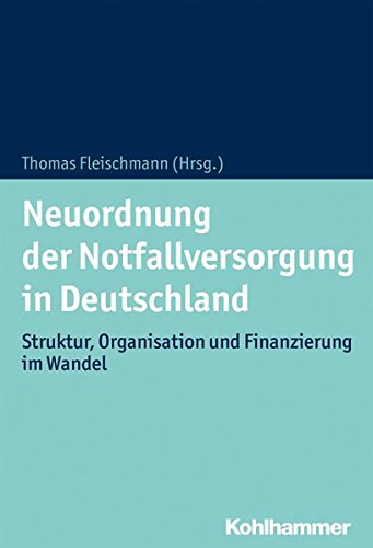 Neuordnung der Notfallversorgung in Deutschland: Struktur, Organisation und Finanzierung im Wandel