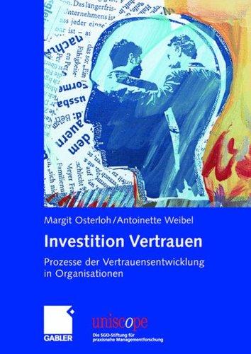 Investition Vertrauen: Prozesse der Vertrauensentwicklung in Organisationen (uniscope. Die SGO-Stiftung für praxisnahe Managementforschung)