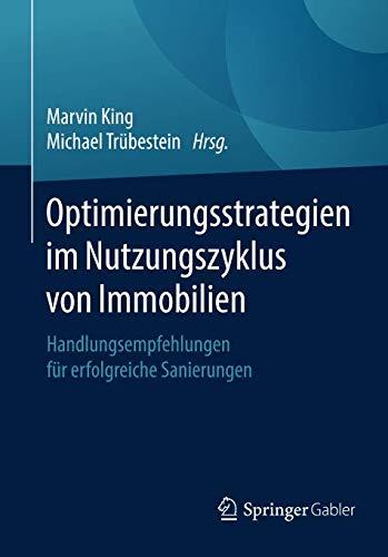 Optimierungsstrategien im Nutzungszyklus von Immobilien: Handlungsempfehlungen für erfolgreiche Sanierungen