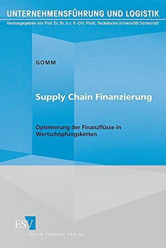 Supply Chain Finanzierung: Optimierung der Finanzflüsse in Wertschöpfungsketten (Unternehmensführung und Logistik, Band 23)