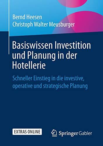 Basiswissen Investition und Planung in der Hotellerie: Schneller Einstieg in die investive, operative und strategische Planung
