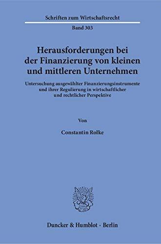 Herausforderungen bei der Finanzierung von kleinen und mittleren Unternehmen.: Untersuchung ausgewählter Finanzierungsinstrumente und ihrer ... Perspektive. (Schriften zum Wirtschaftsrecht)