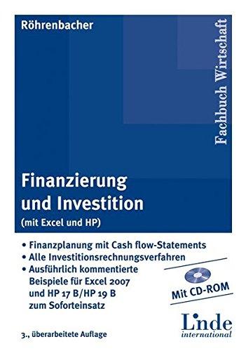 Finanzierung und Investition (mit Excel und HP): Finanzplanung mit Cashflow-Statements - Alle Investitionsrechnungsverfahren - Ausführlich kommentierte Beispiele zum Soforteinsatz - mit CD-ROM
