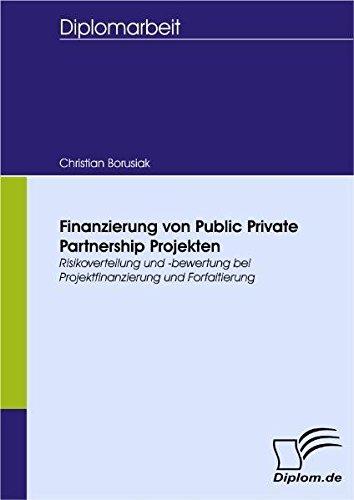 Finanzierung von Public Private Partnership Projekten. Risikoverteilung und -bewertung bei Projektfinanzierung und Forfaitierung