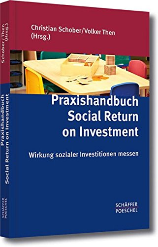 Praxishandbuch Social Return on Investment: Wirkung sozialer Investitionen messen