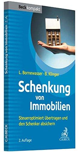 Schenkung von Immobilien: Grundbesitz steueroptimiert übertragen und den Schenker absichern (Beck kompakt)