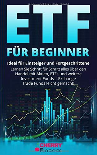 ETF für Beginner: Ideal für Einsteiger und Fortgeschrittene | Lernen Sie Schritt für Schritt alles über den Handel mit Aktien, ETFs und weitere ... Immobilien und Aktien für Einsteiger, Band 2)
