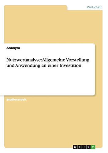 Nutzwertanalyse: Allgemeine Vorstellung und Anwendung an einer Investition