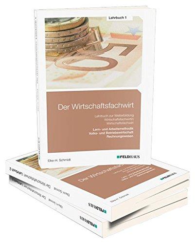 Der Wirtschaftsfachwirt / 3 Bände: Der Wirtschaftsfachwirt / Der Wirtschaftsfachwirt - Gesamtausgabe: 3 Bände / Alle 3 Bände - Lehrbuch 1, ... und Vertrieb, Führung und Zusammenarbeit.