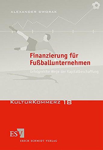 Finanzierung für Fußballunternehmen: Erfolgreiche Wege der Kapitalbeschaffung (KulturKommerz, Band 18)