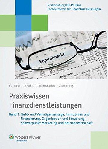 Praxiswissen Finanzdienstleistungen: Band 1: Geld- und Vermögensanlage, Immobilien und Finanzierung, Organisation und Steuerung, Schwerpunkt Marketing und Betriebswirtschaft