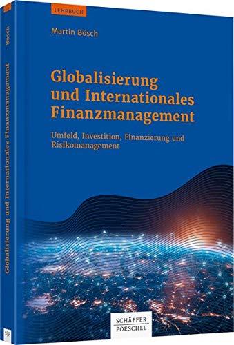 Globalisierung und Internationales Finanzmanagement: Umfeld, Investition, Finanzierung und Risikomanagement