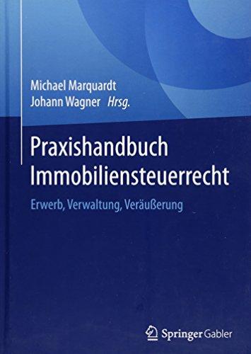 Praxishandbuch Immobiliensteuerrecht: Erwerb, Verwaltung, Veräußerung