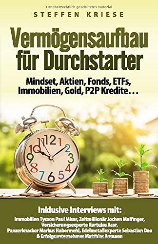 Vermögensaufbau für Durchstarter: Mindset, Aktien, Fonds, ETFs, Immobilien, Gold, P2P Kredite...